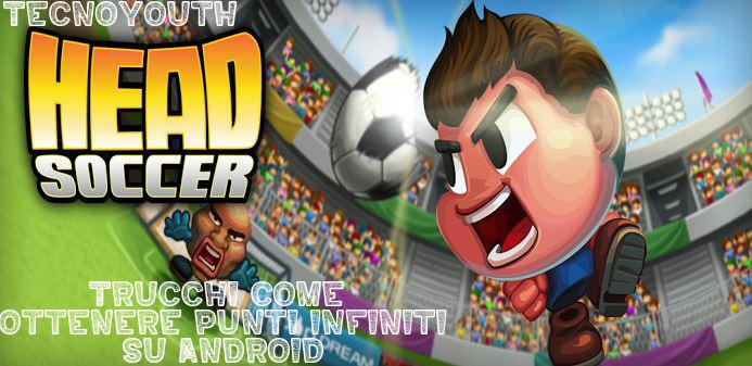 Trucchi Head Soccer come ottenere punti infiniti