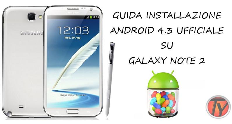 Galaxy Note 2 come installare Android 4.3 ufficiale