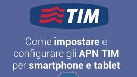 Come impostare e configurare gli APN TIM per smartphone e tablet