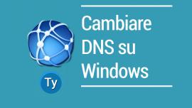 Come cambiare DNS su Windows, scopriamo i migliori metodi e quelli più veloci