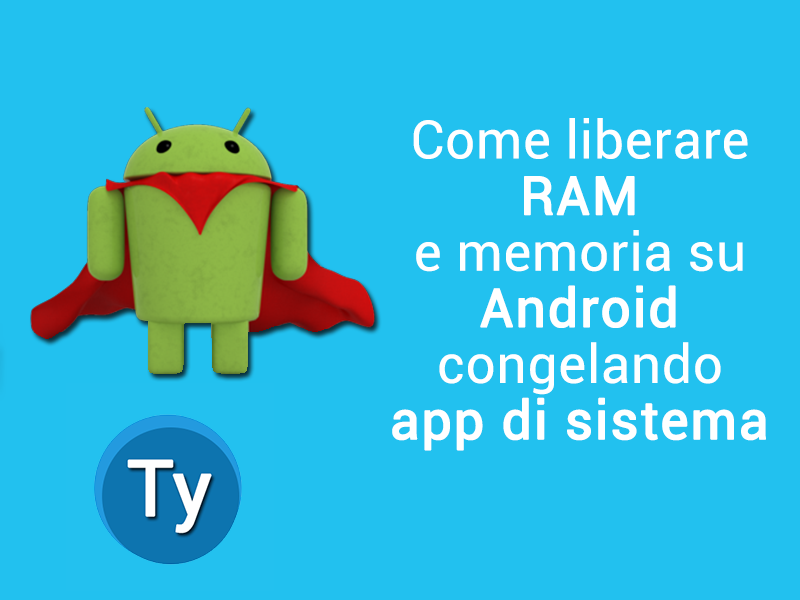 Liberare memoria RAM su Android