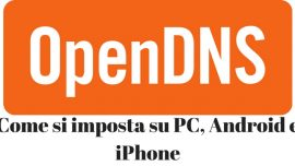 OpenDNS: cosa è e come si imposta su PC, Android e iPhone