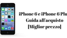 iPhone 6 e iPhone 6 Plus: Guida all'acquisto [Miglior prezzo]