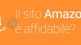 Il sito Amazon.it è affidabile? Il nostro parere sul noto ecommerce