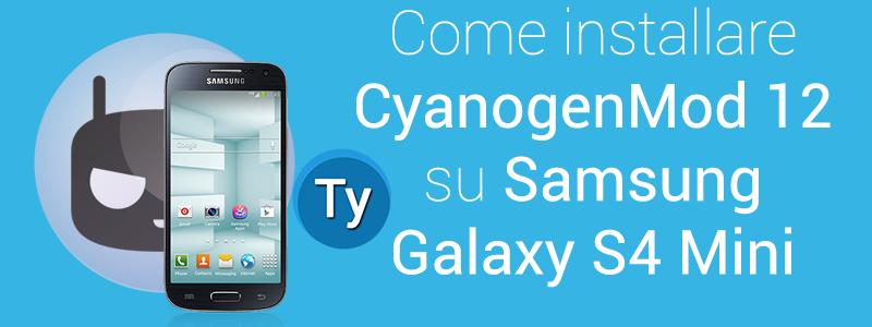 installazione cyanogenmod 12 per samsung galaxy s4 mini