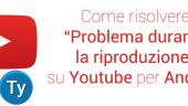 risolvere problema durante la riproduzione youtube android