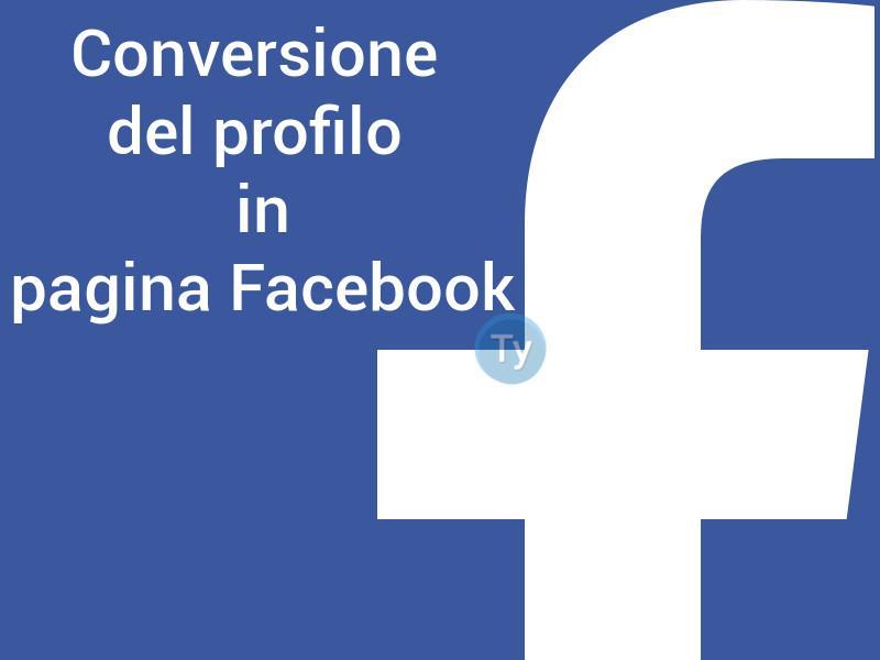 Conversione del profilo in pagina Facebook