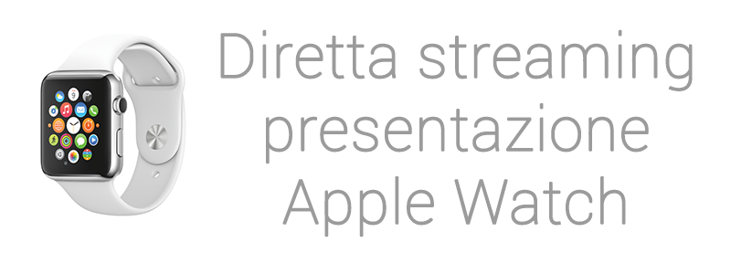 diretta streaming presentazione apple watch