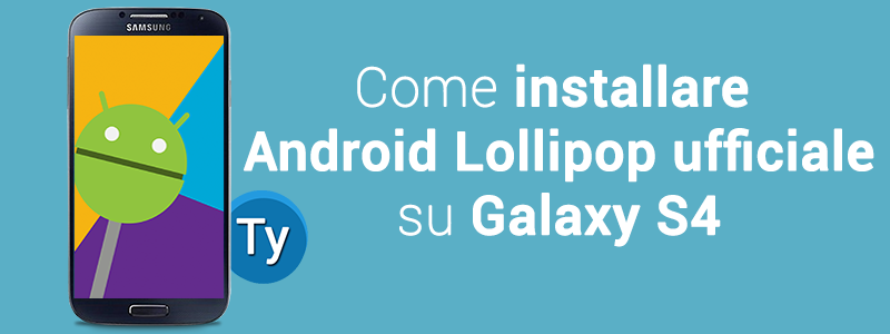 installare android lollipop galaxy s4