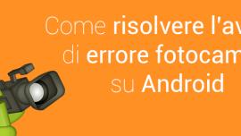 risolvere avviso errore fotocamera Android