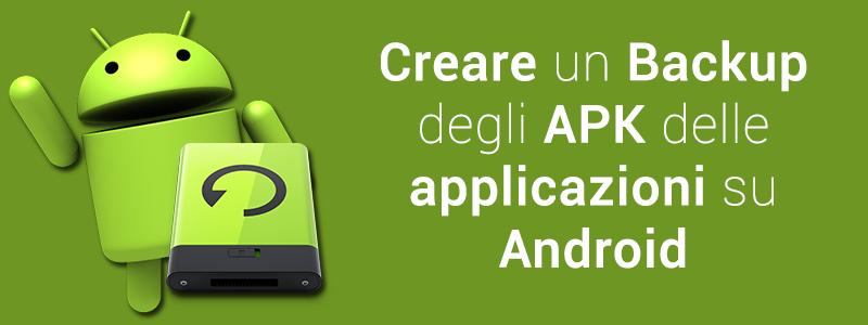Creare Backup APK applicazioni su Android con e senza Root