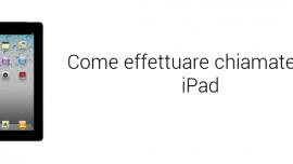 Come telefonare con iPad: i migliori programmi da utilizzare
