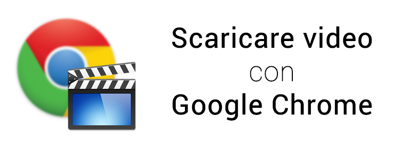 scaricare video con google chrome