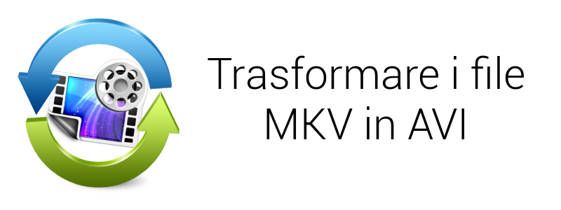 trasfomrare file mkv in avi