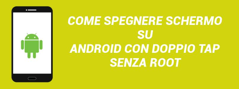 Spegnere schermo Android doppio tap