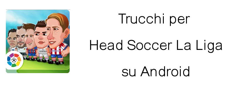 Trucchi Head Soccer la liga Android