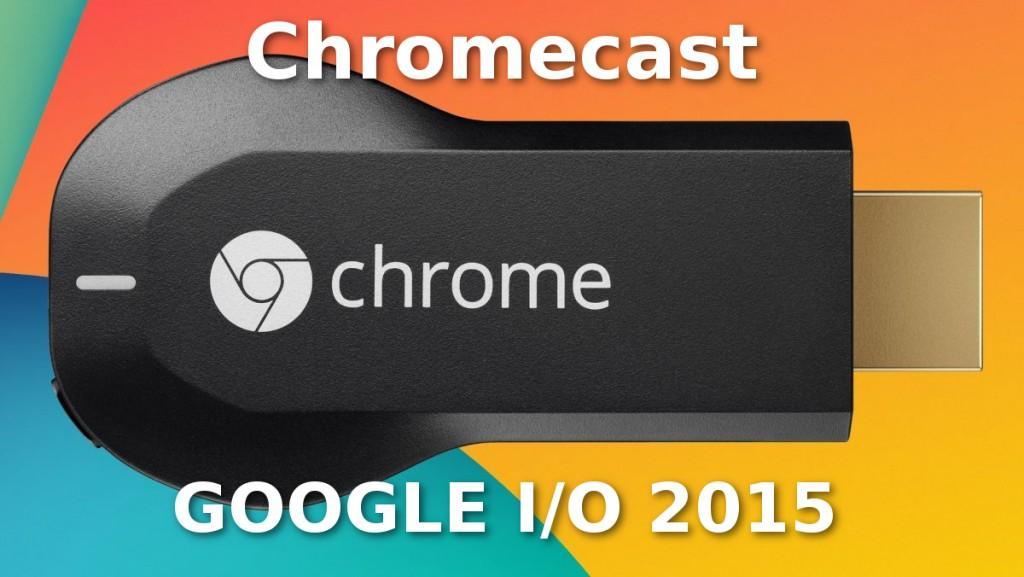 Google Chromecast Google I/O 2015