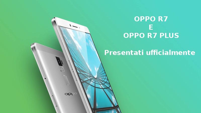 OPPO R7 e OPPO R7 Plus presentati ufficialmente