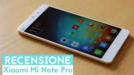 Xiaomi Mi Note Pro: recensione completa del phablet top di gamma cinese