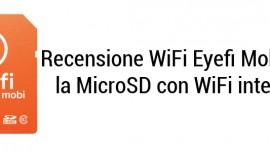 Recensione SD card WiFi Eyefi Mobi 8GB: la memory card con Wi-Fi