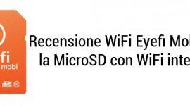 Recensione SD card WiFi Eyefi Mobi 8GB: la memory card con Wi-Fi