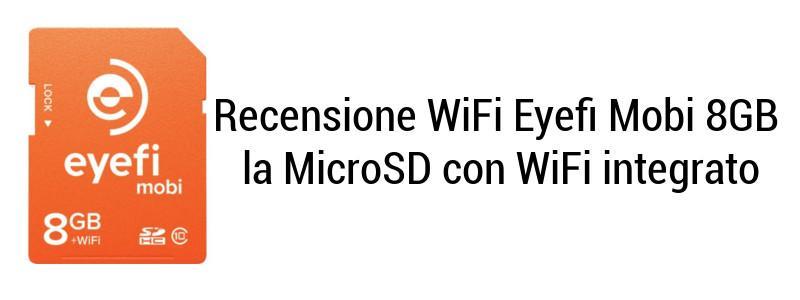 Recensione WiFi Eyefi Mobi 8GB