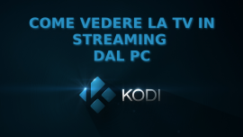 Come vedere la TV in streaming dal PC con Kodi