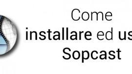 Come installare ed usare Sopcast il programma per lo streaming gratis