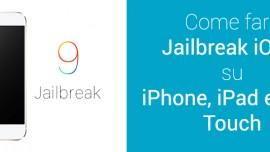 Guida su come fare il Jailbreak iOS 9 su iPhone, iPad e iPod Touch