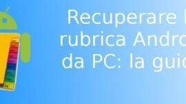 Recuperare rubrica Android PC
