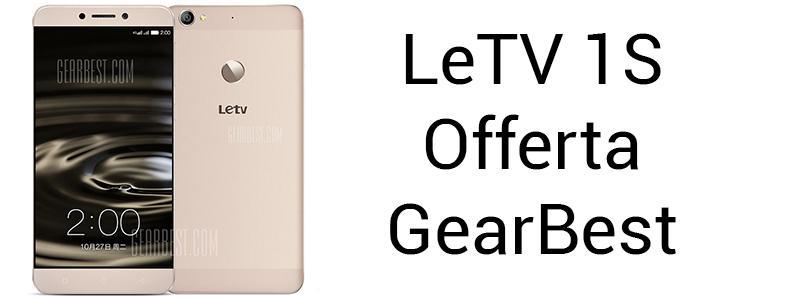 Offerta LeTV 1S GearBest Dicembre 2015