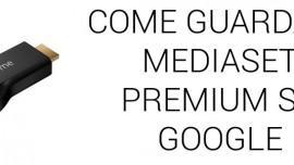 Mediaset premium su Chromecast