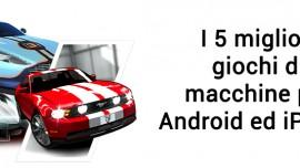 5 Migliori giochi di macchine Android iPhone