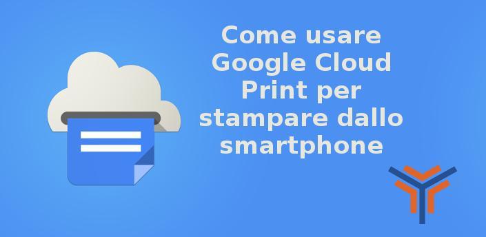 Come usare Google Cloud Print per stampare dallo smartphone