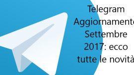 Telegram aggiornamento settembre 2017