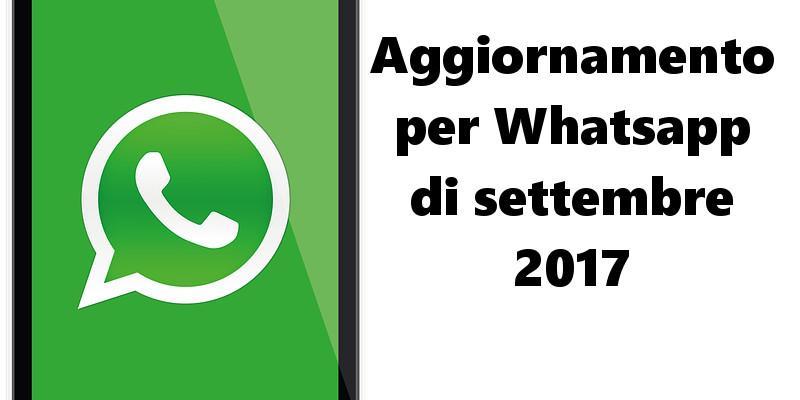 whatsapp aggiornamento settembre 2017