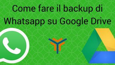 Come fare il backup di Whatsapp su Google Drive