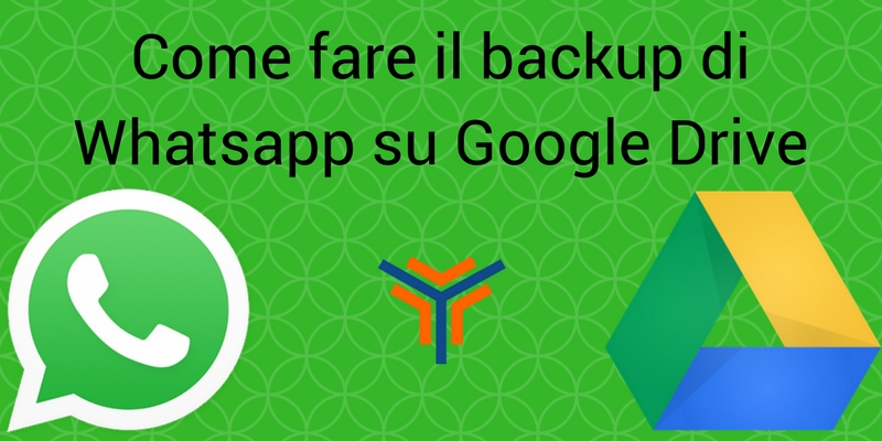 Whatsapp backup Google Drive guida