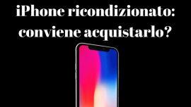 iPhone ricondizionato: significato, convenienza e consigli per gli acquisti