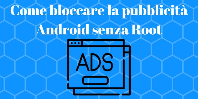 Come bloccare pubblicità Android no root