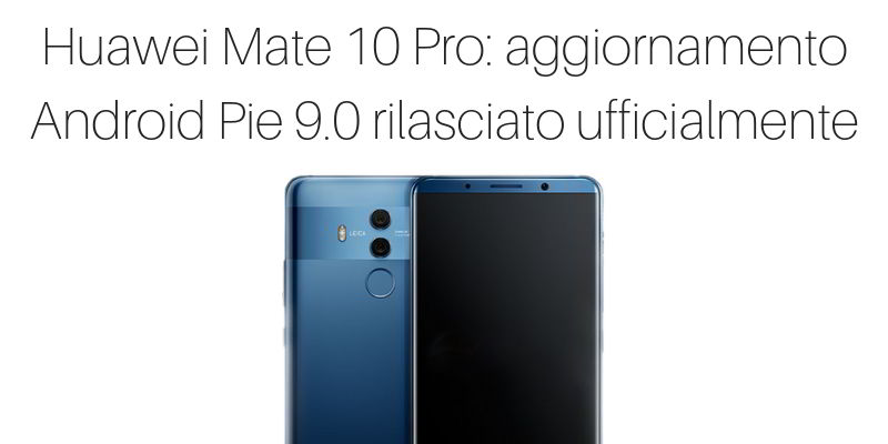 Huawei Mate 10 Pro Android 9 in Italia